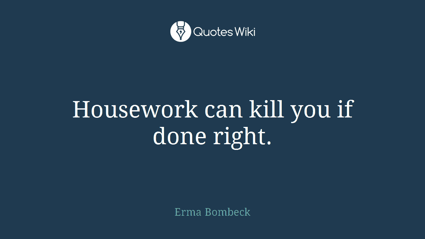 Housework can kill you if done right.