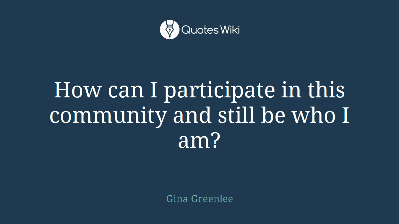 How can I participate in this community and still be who I am?