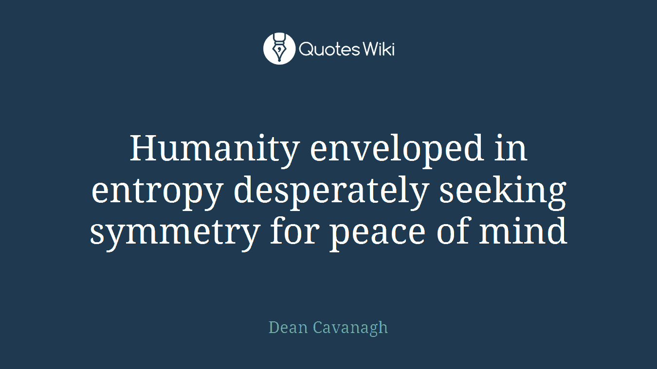Humanity Enveloped In Entropy Desperately Seeki