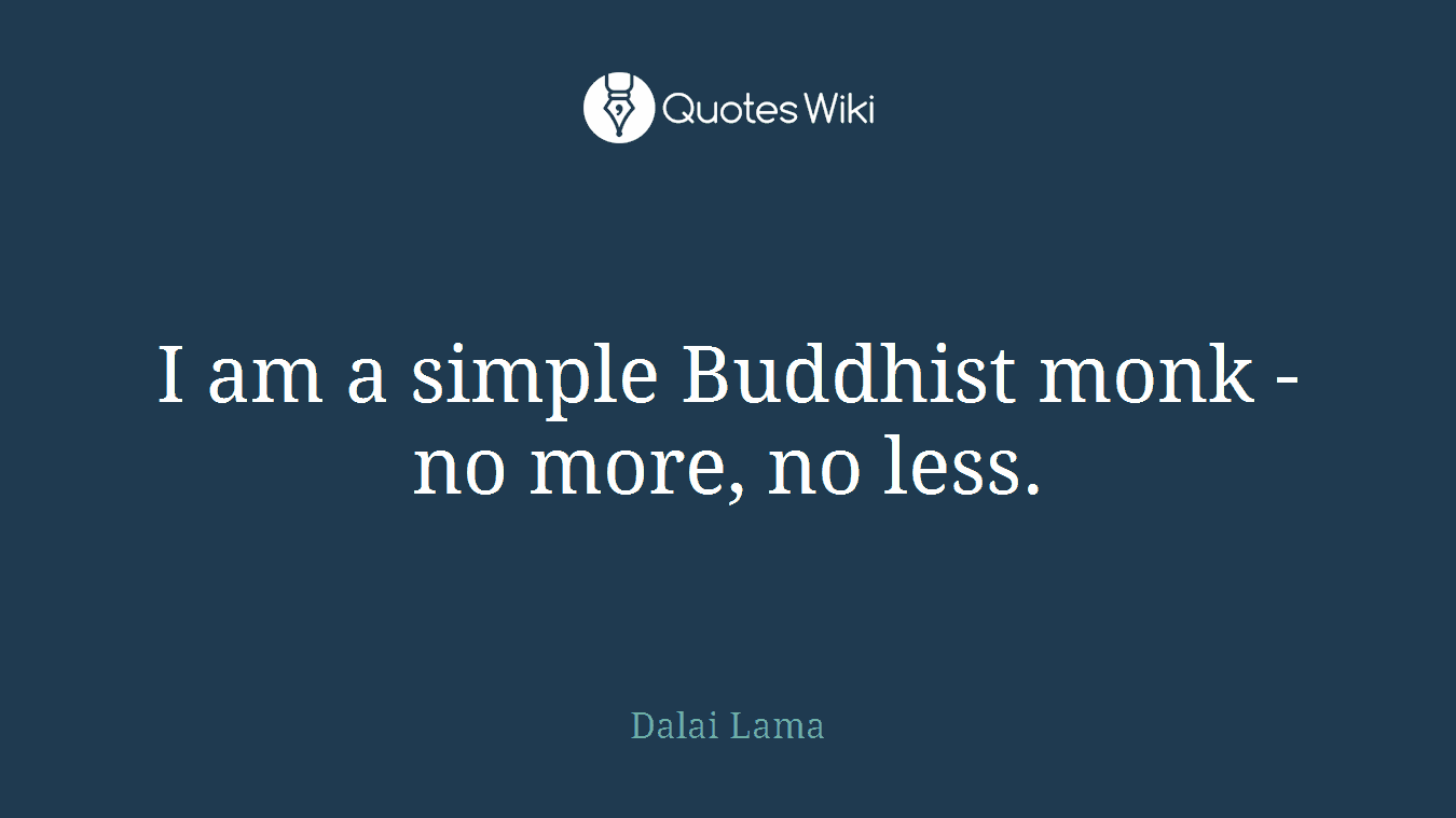 I am a simple Buddhist monk - no more, no less.