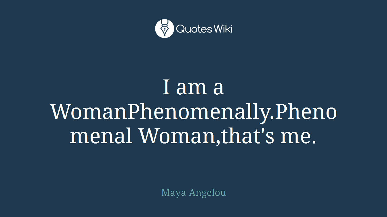 Phenomenal Woman Quotes I Am A Womanphenomenally.phenomenal Womanthat'.