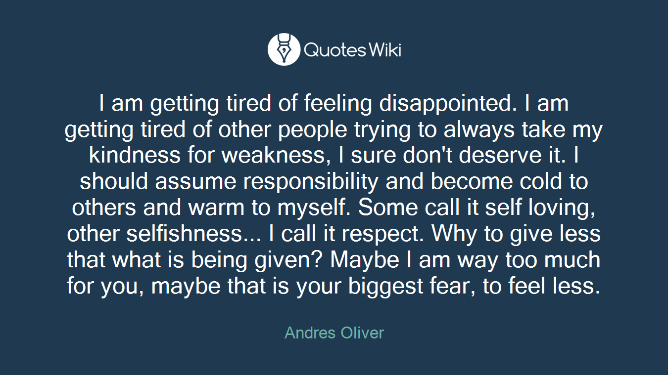 I am getting tired of feeling disappointed. I a...