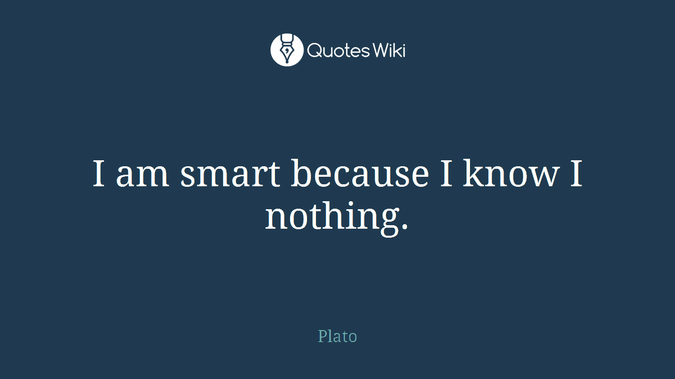 I am smart because I know I nothing.