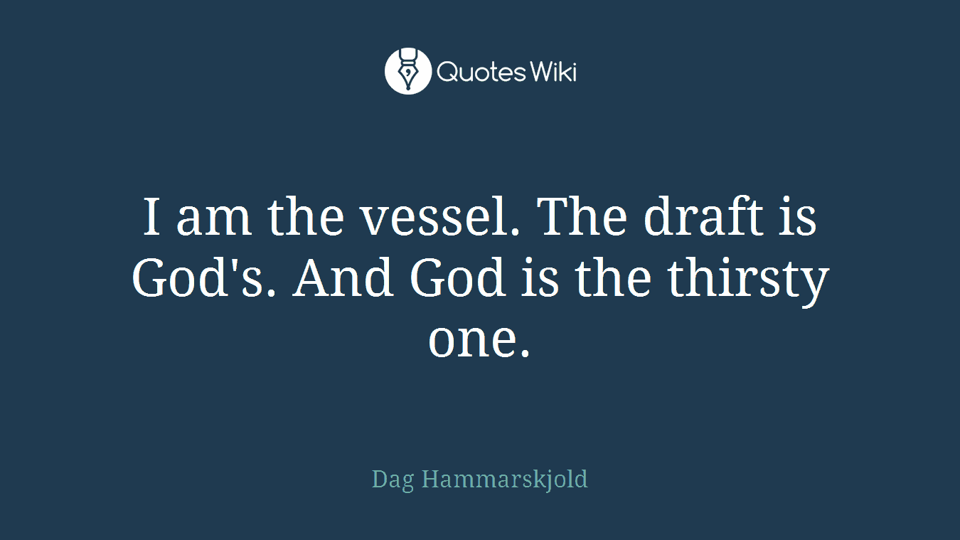 I am the vessel. The draft is God's. And God is the thirsty one.