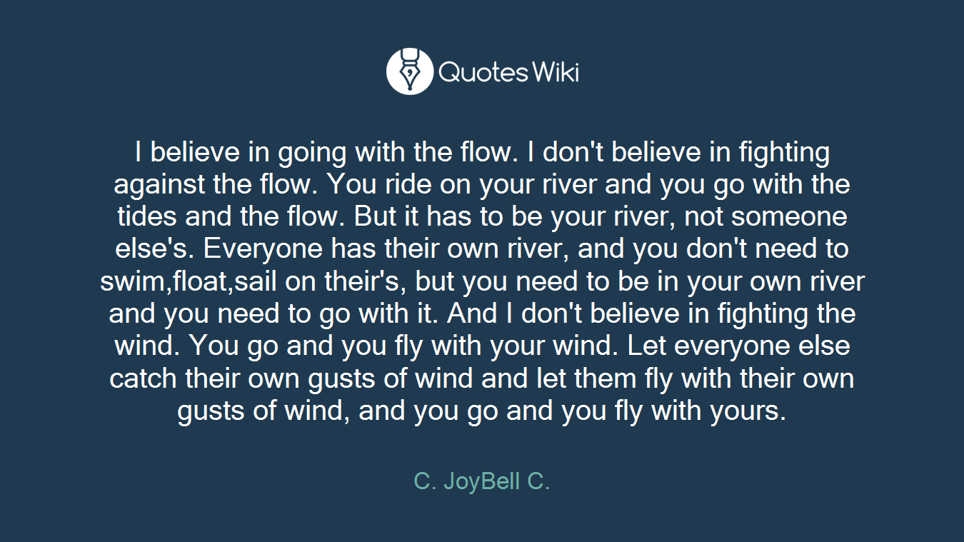 I Believe In Going With The Flow I Dont Belie