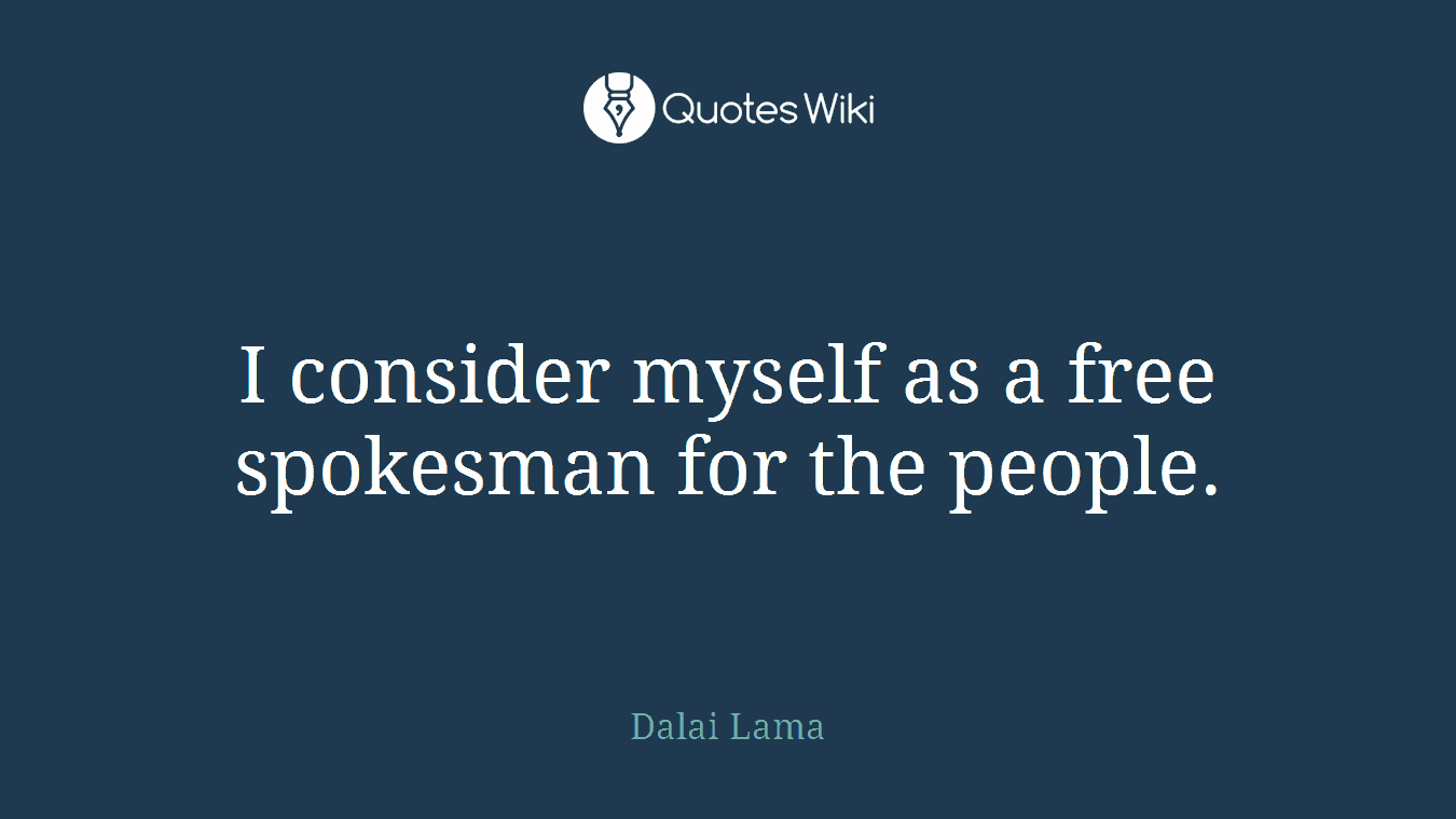 I consider myself as a free spokesman for the people.