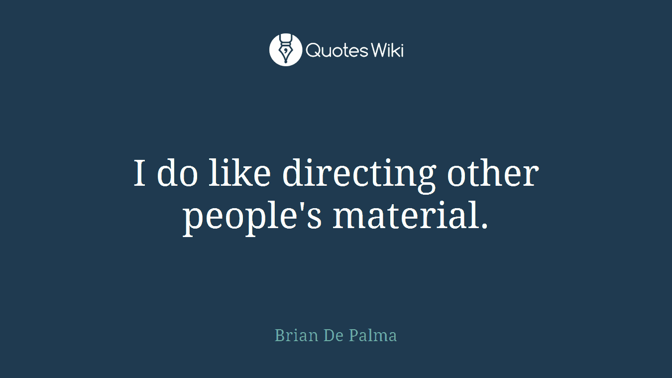 I do like directing other people's material.