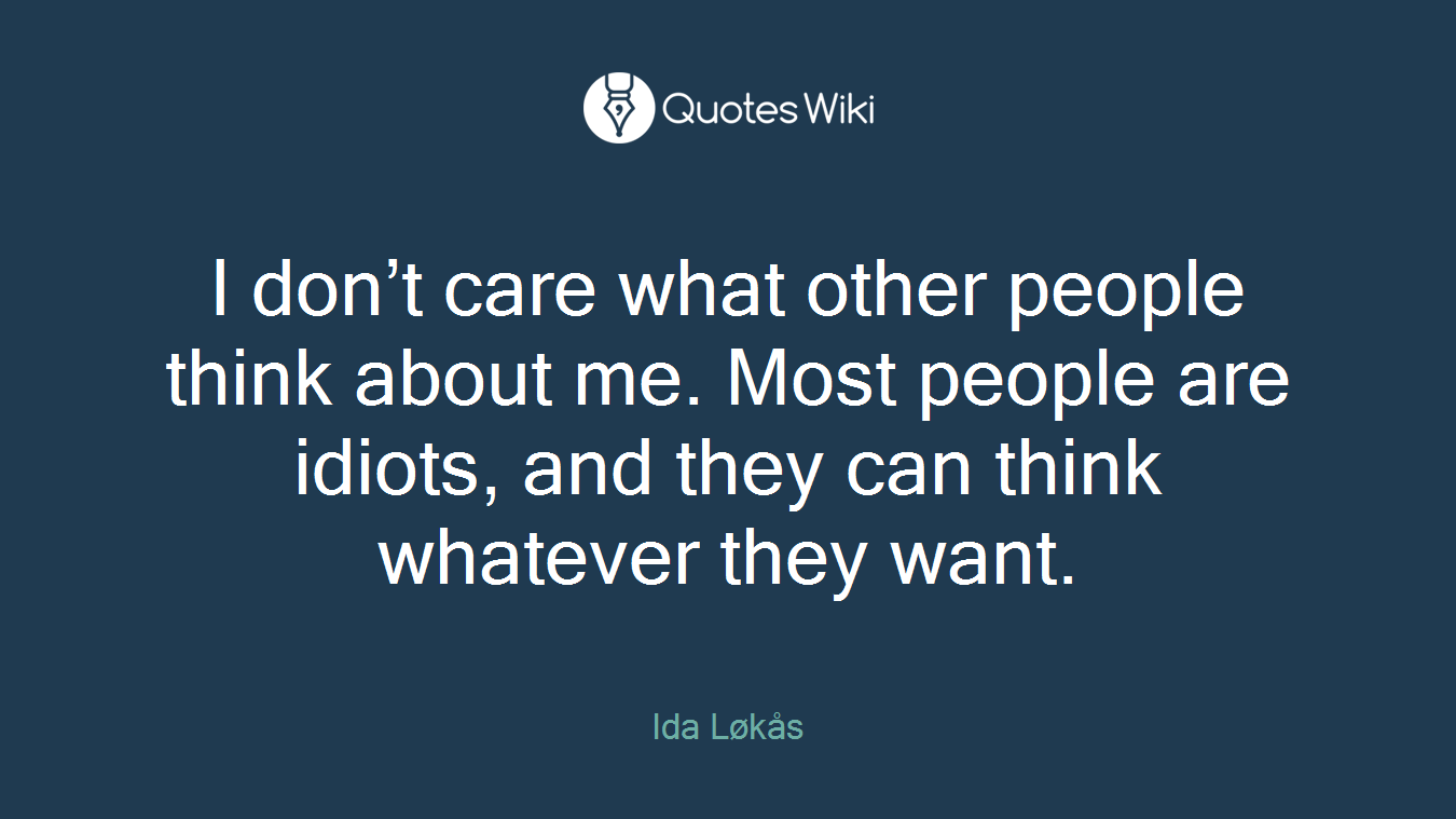 I Dont Care What Other People Think About Me