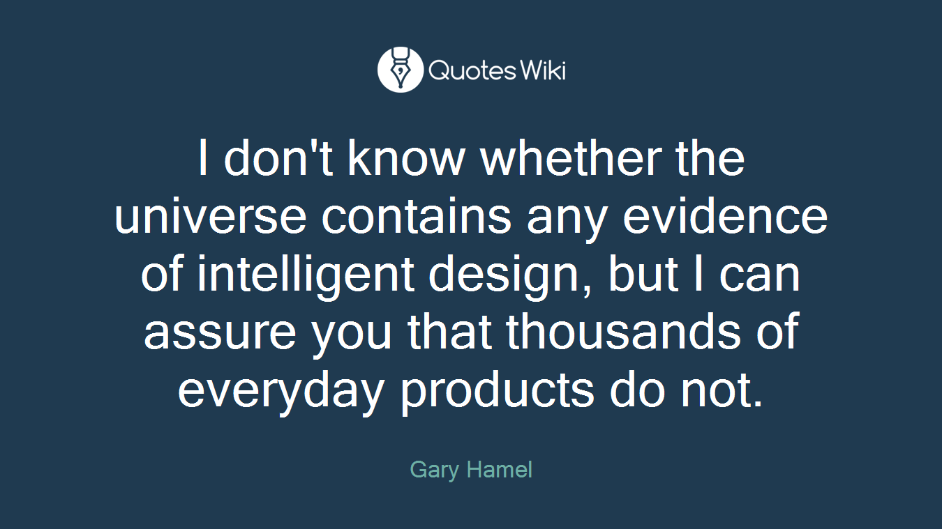 I don't know whether the universe contains any evidence of intelligent design, but I can assure you that thousands of everyday products do not.