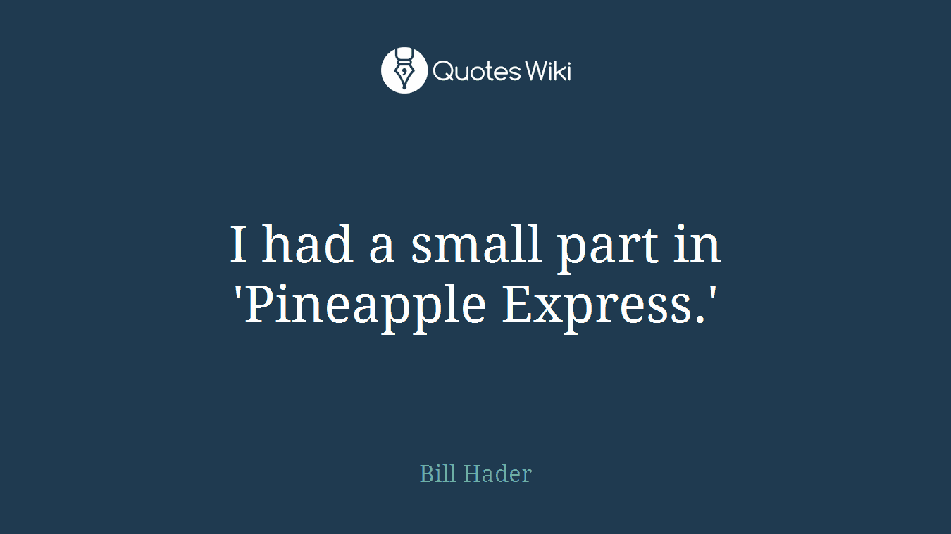 I had a small part in \'Pineapple Express.\'