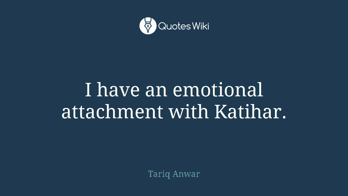 I have an emotional attachment with Katihar.