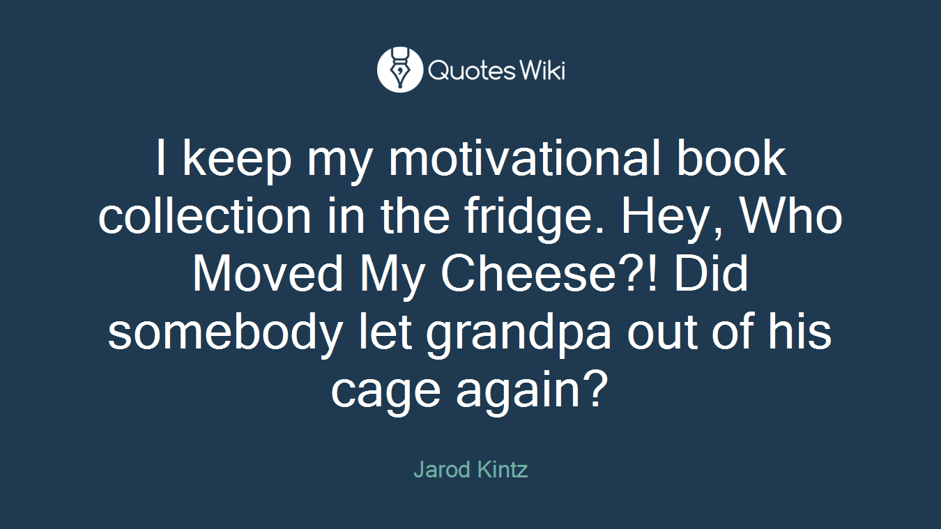 Who Moved My Cheese Quotes Fridge Quotes  Quotes Wiki