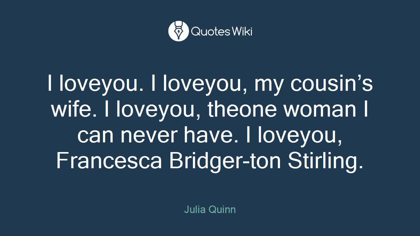 I Loveyou I Loveyou My Cousins Wife I Lovey Quoteswiki