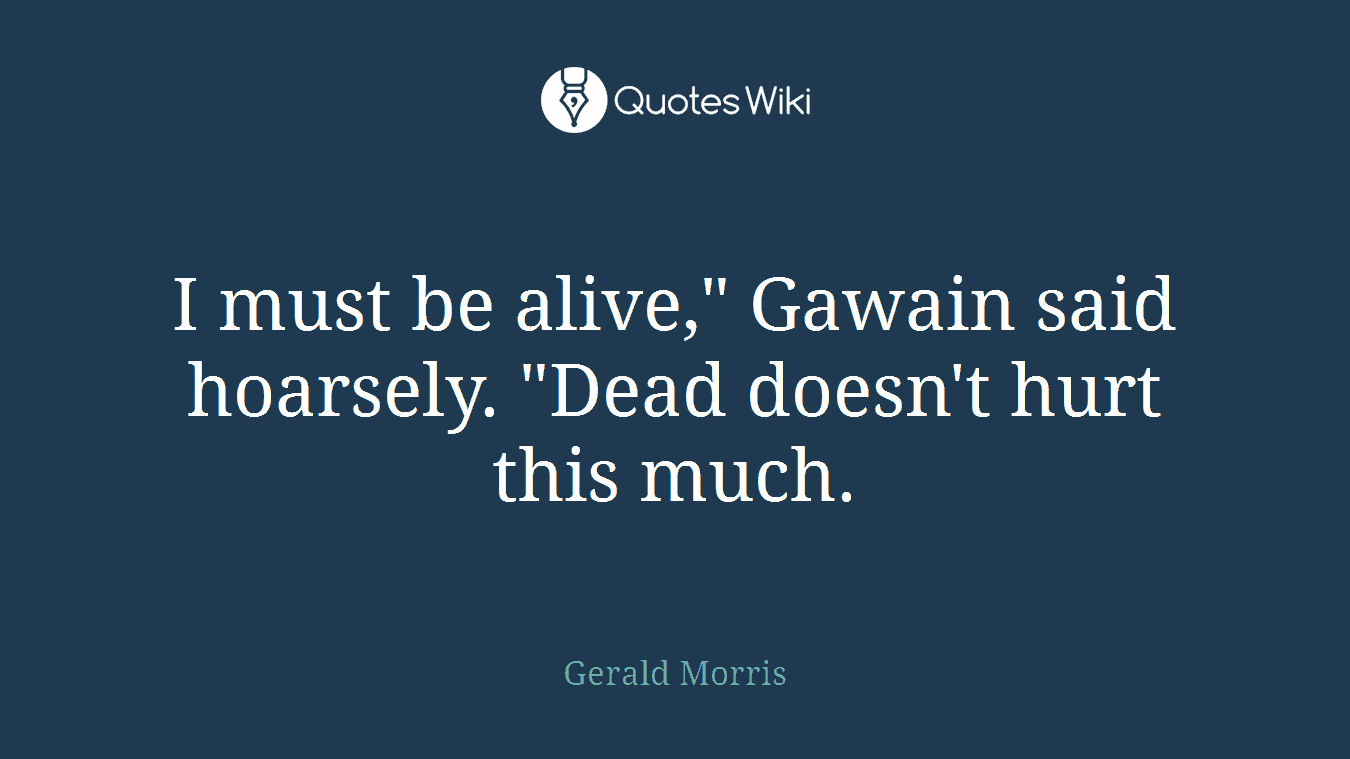 """I must be alive,"""" Gawain said hoarsely. """"Dead doesn't hurt this much."""