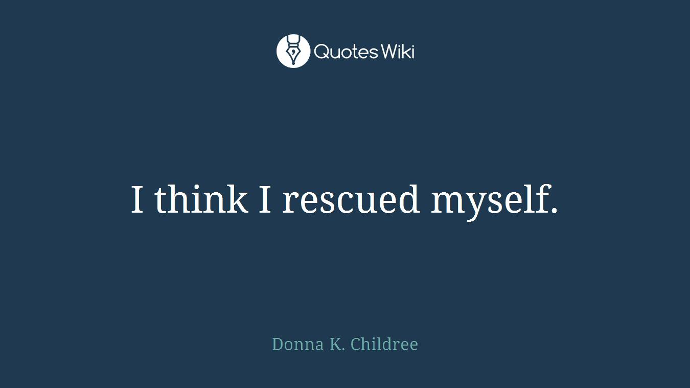 I think I rescued myself.