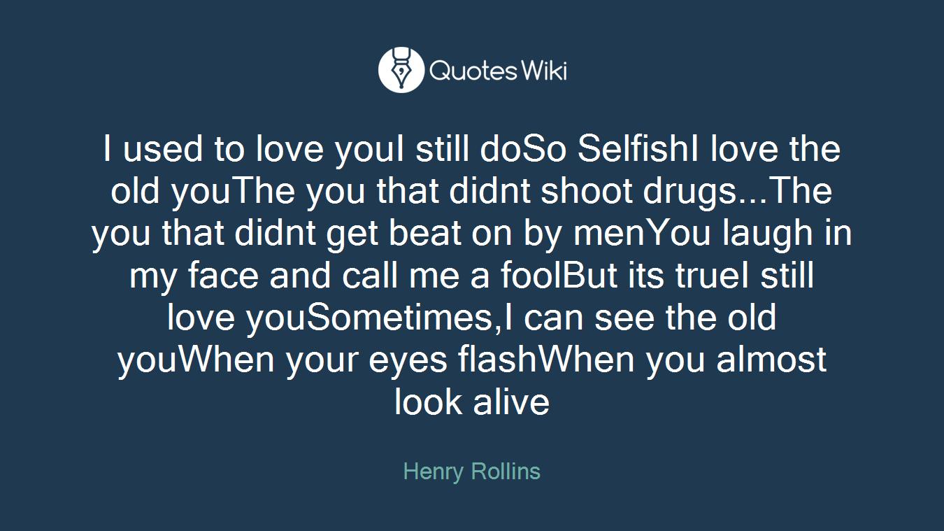 I used to love youI still doSo SelfishI love th...