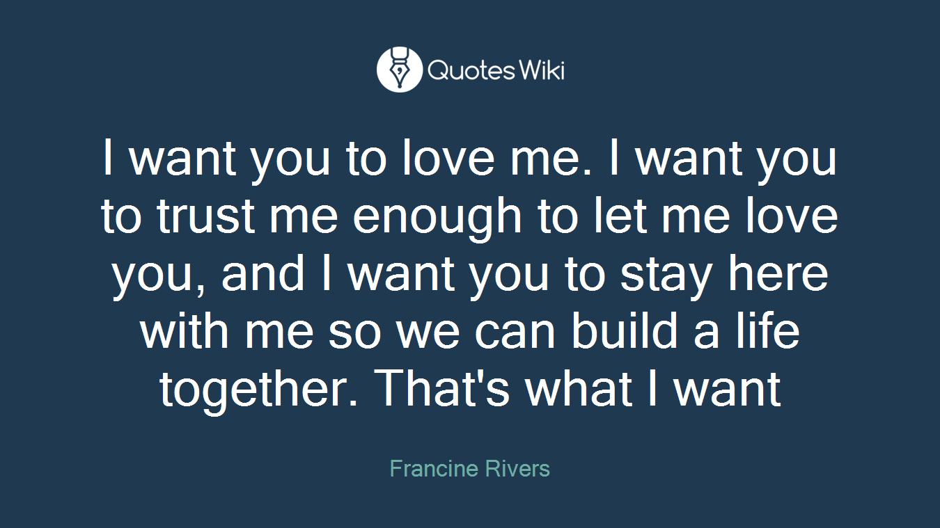 I Want You To Love Me I Want You To Trust Me E