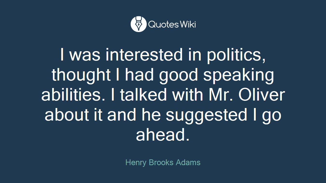 I was interested in politics, thought I had good speaking abilities. I talked with Mr. Oliver about it and he suggested I go ahead.