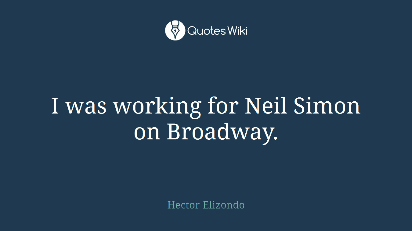 I was working for Neil Simon on Broadway.