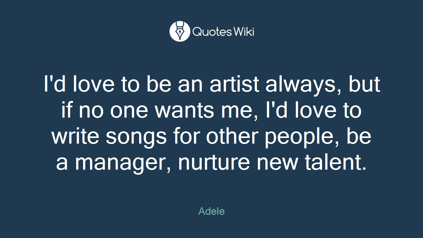 Id Love To Be An Artist Always But If No One Quoteswiki