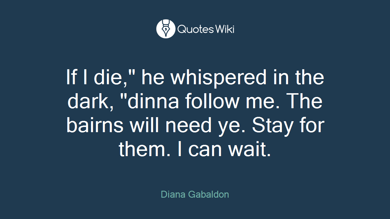"If I die,"" he whispered in the dark, ""dinna follow me. The bairns will need ye. Stay for them. I can wait."