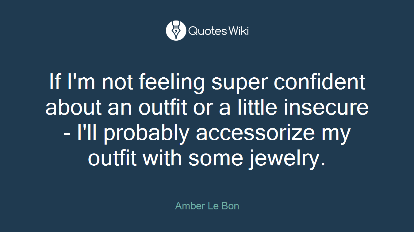 If I'm not feeling super confident about an outfit or a little insecure - I'll probably accessorize my outfit with some jewelry.