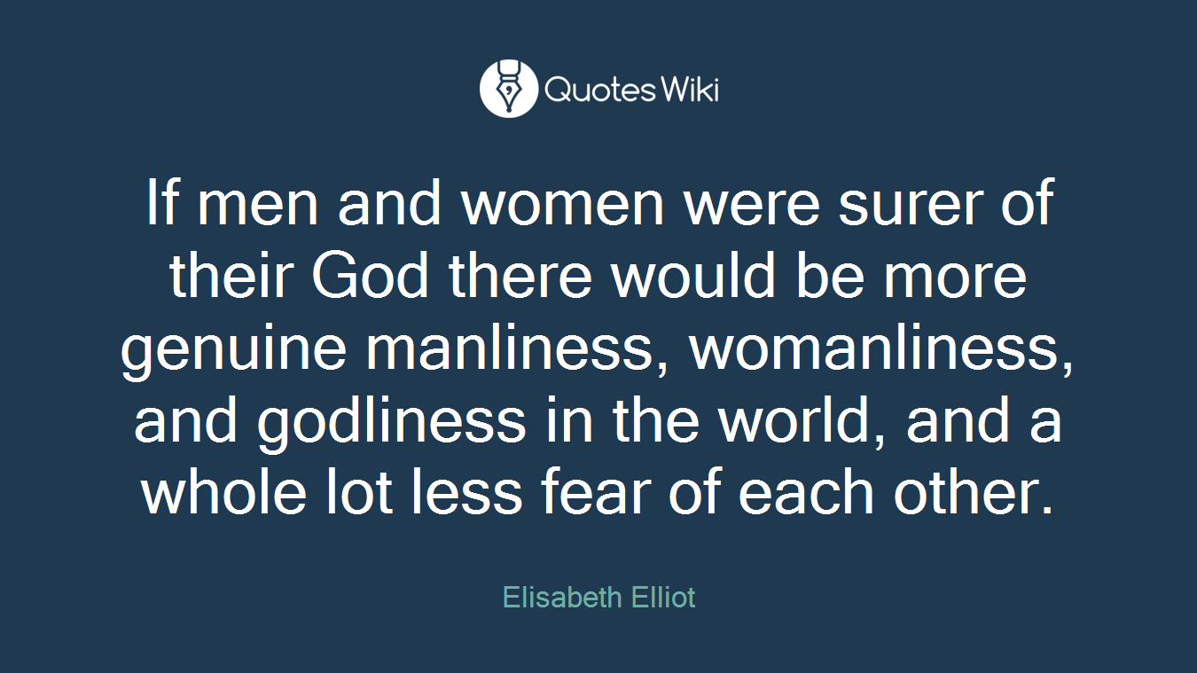 If Men And Women Were Surer Of Their God There
