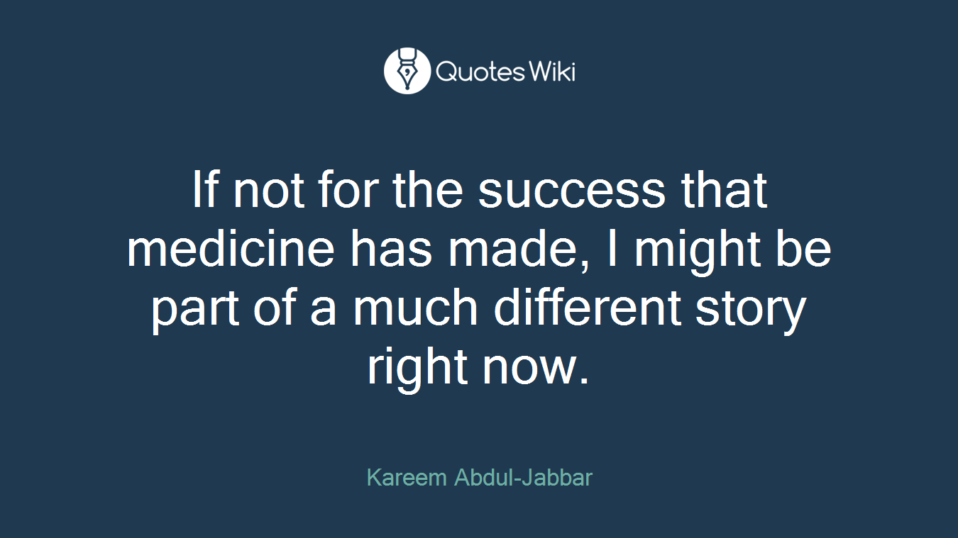 If not for the success that medicine has made, I might be part of a much different story right now.