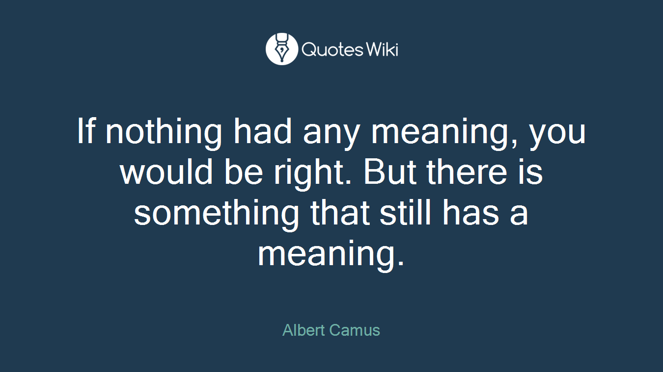 If nothing had any meaning, you would be right. But there is something that still has a meaning.
