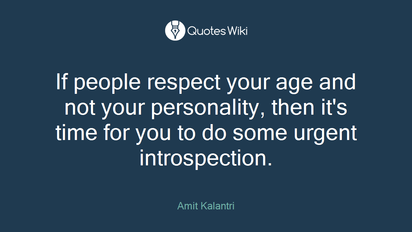 Quotes About Respecting Others If People Respect Your Age And Not Your Persona.