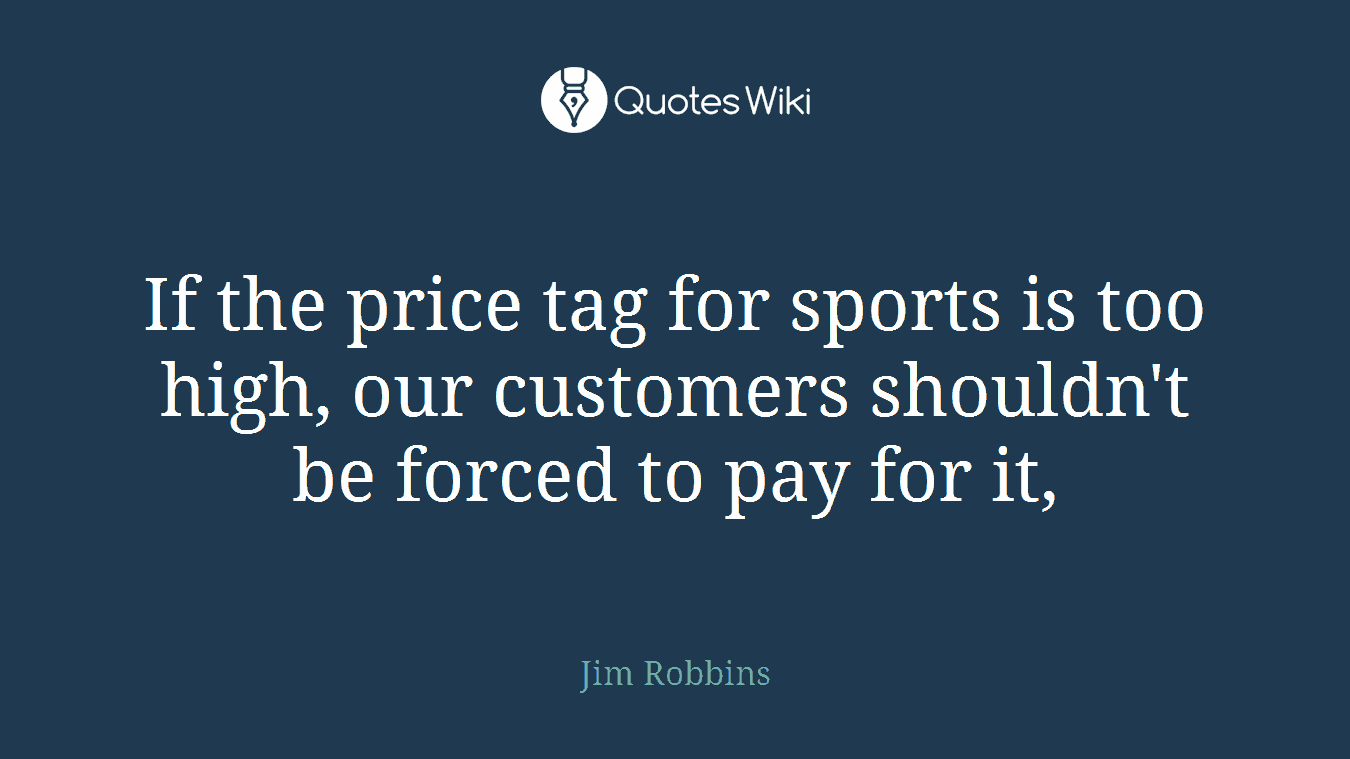 If the price tag for sports is too high, our customers shouldn't be forced to pay for it,