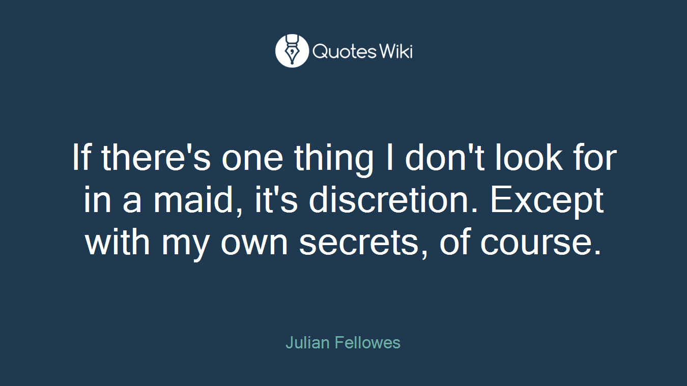 If there's one thing I don't look for in a maid, it's discretion. Except with my own secrets, of course.