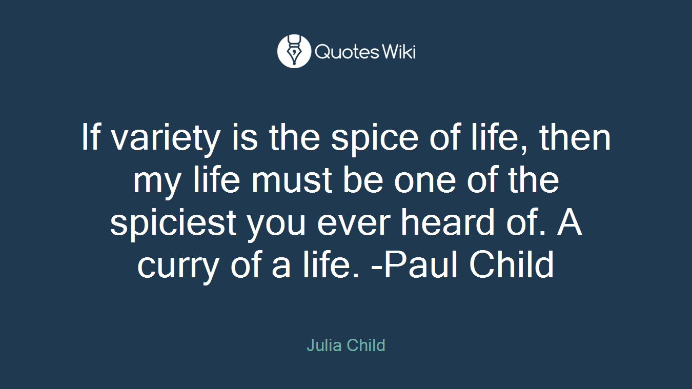 Spice Of Life Quote If Variety Is The Spice Of Life Then My Life M.