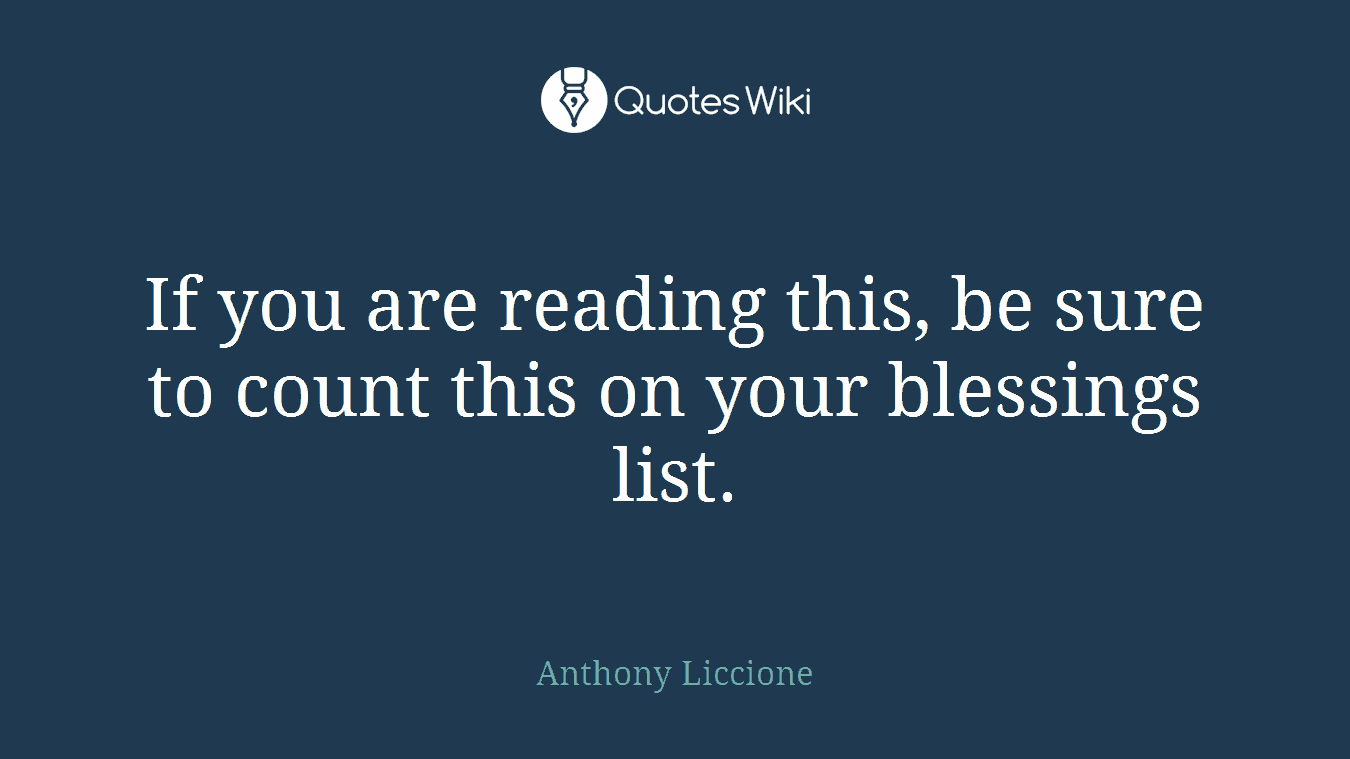 If you are reading this, be sure to count this on your blessings list.