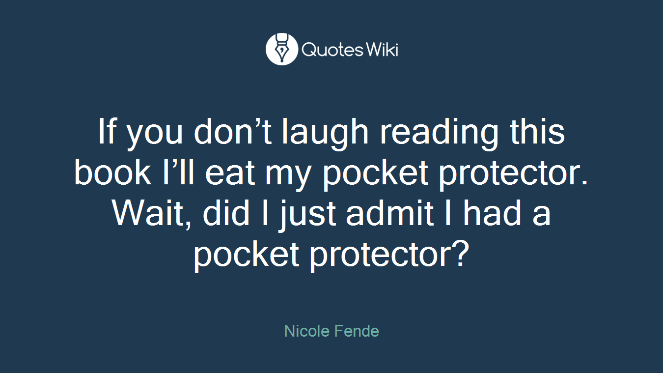 If you don't laugh reading this book I'll eat my pocket protector. Wait, did I just admit I had a pocket protector?