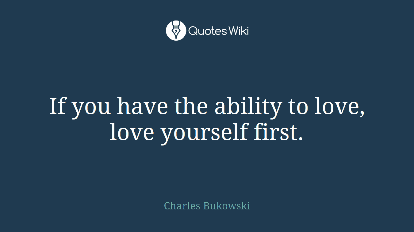 If You Have The Ability To Love Love Yourself