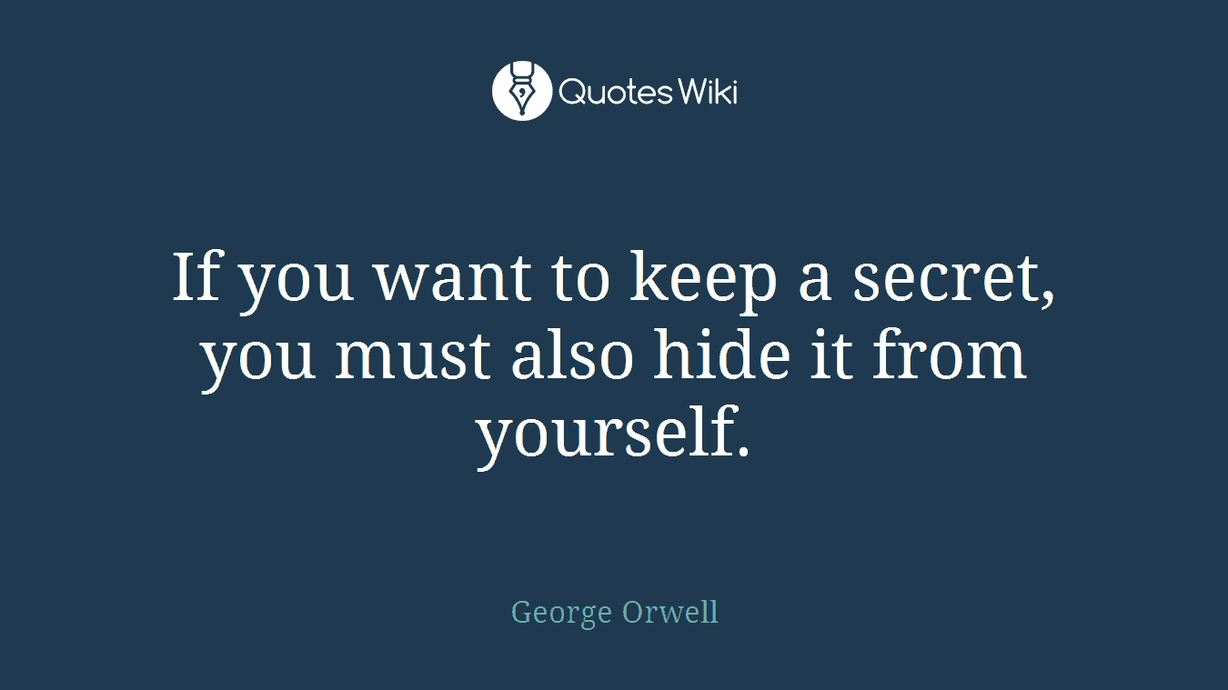 If you want to keep a secret, you must also hide it from yourself.
