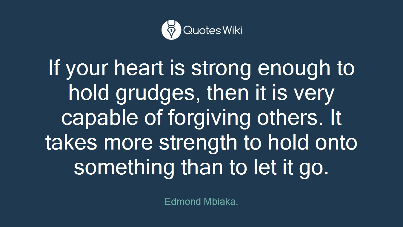 If Your Heart Is Strong Enough To Hold Grudges Quoteswiki
