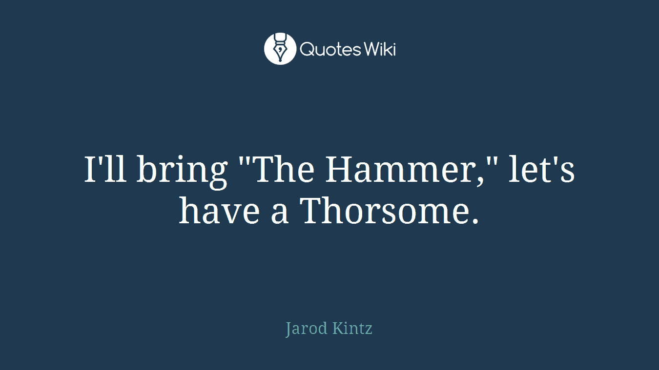 "I'll bring ""The Hammer,"" let's have a Thorsome."