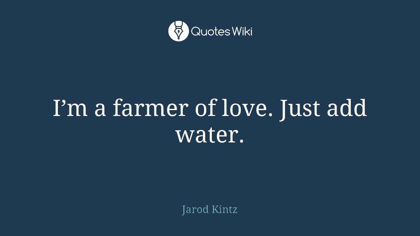 Im A Farmer Of Love Just Add Water