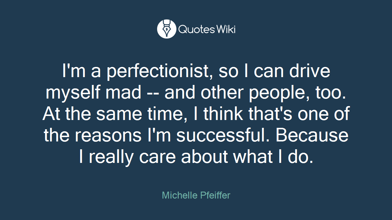 Im A Perfectionist So I Can Drive Myself Mad