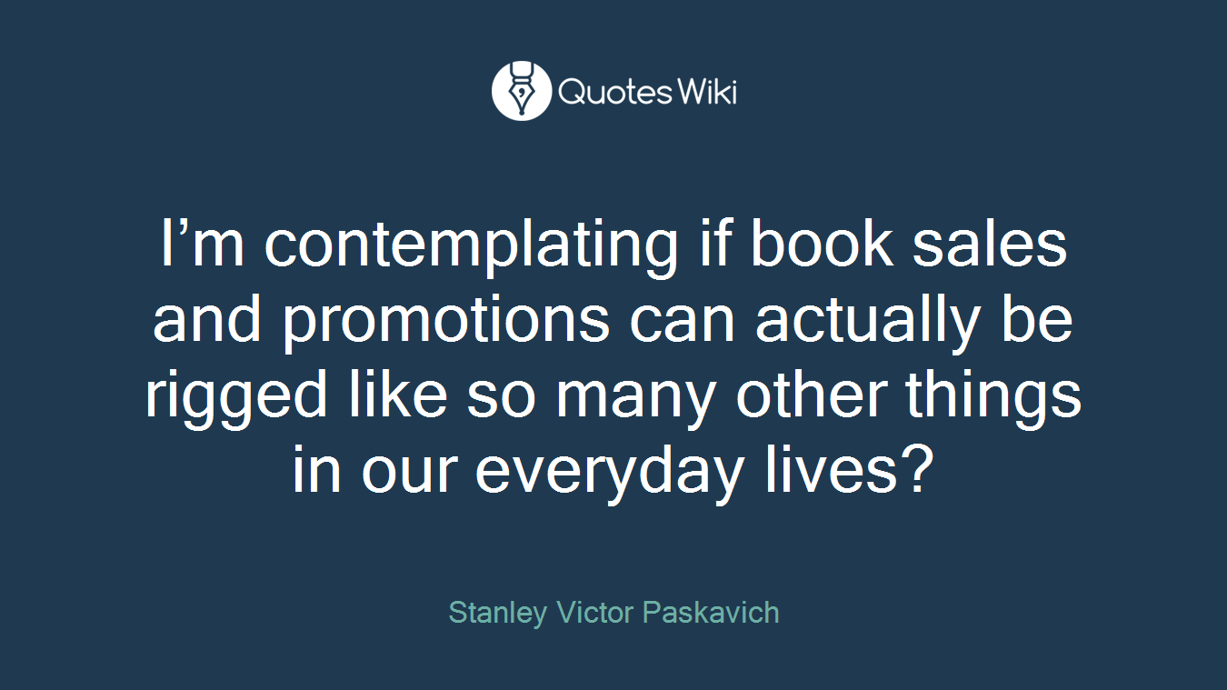 I'm contemplating if book sales and promotions can actually be rigged like so many other things in our everyday lives?