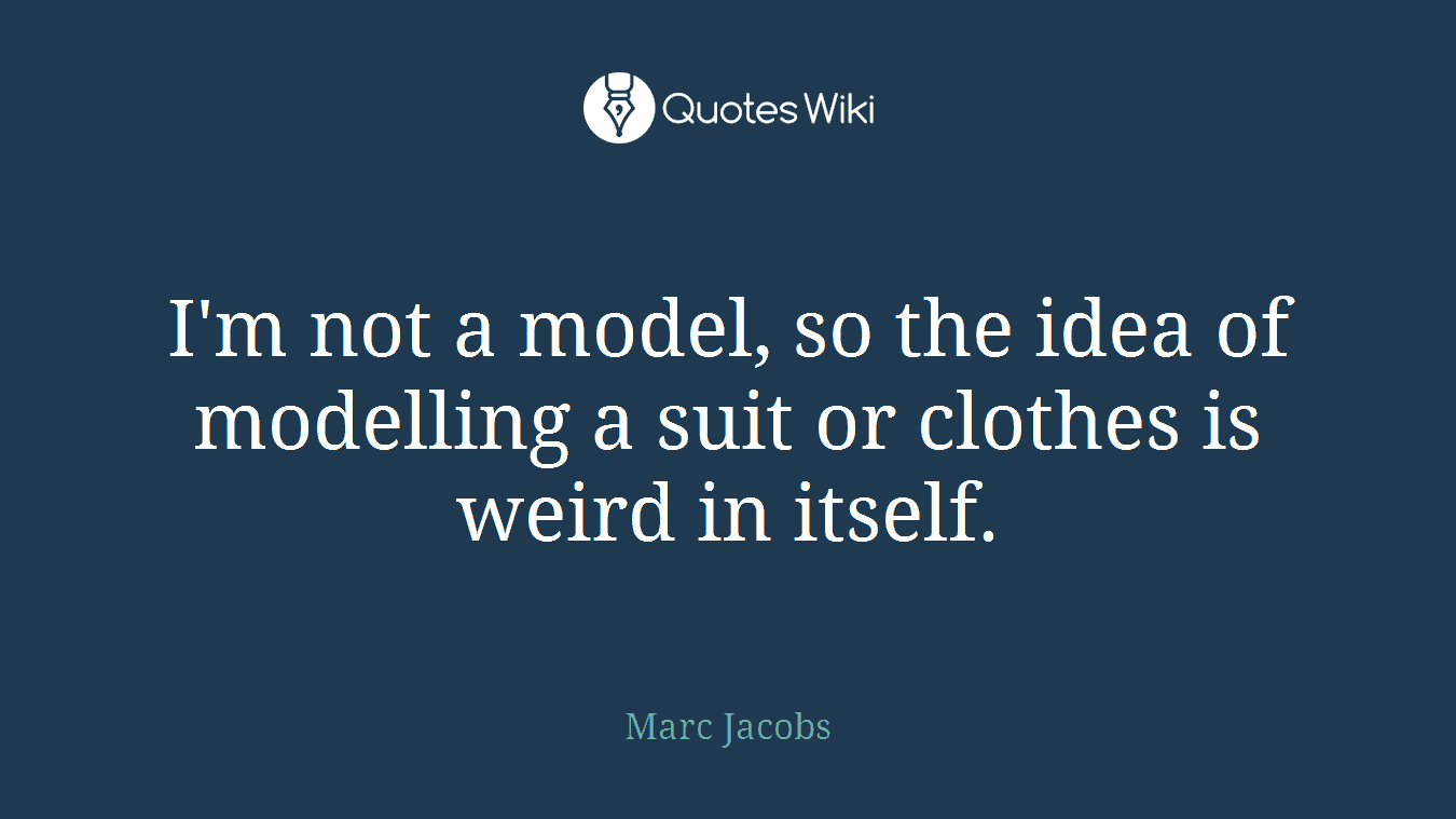 I'm not a model, so the idea of modelling a suit or clothes is weird in itself.