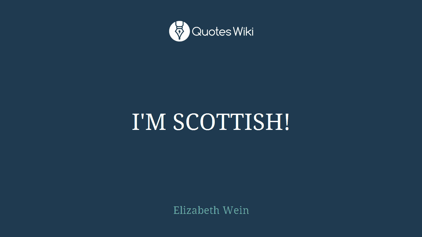 I'M SCOTTISH!