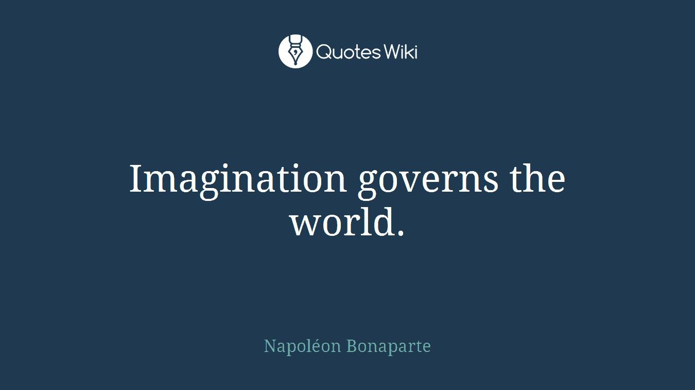 Imagination governs the world.