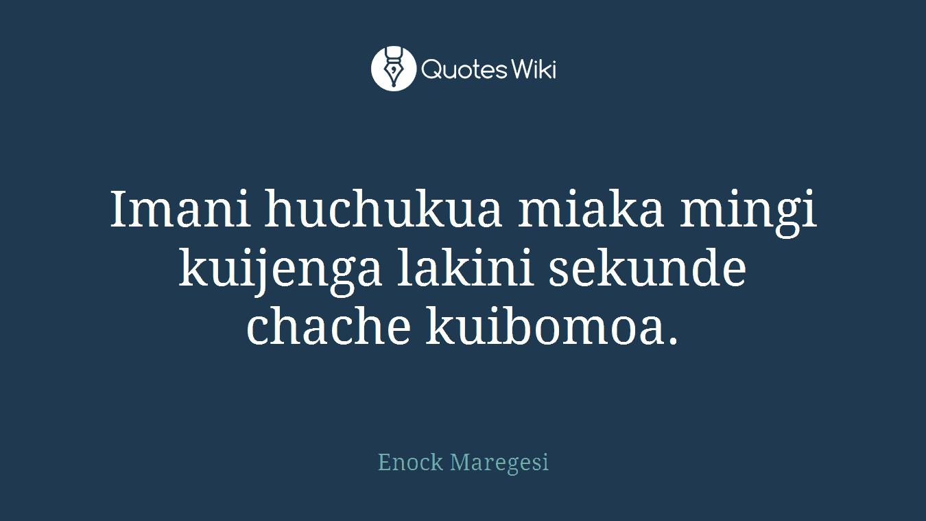 Imani huchukua miaka mingi kuijenga lakini sekunde chache kuibomoa.