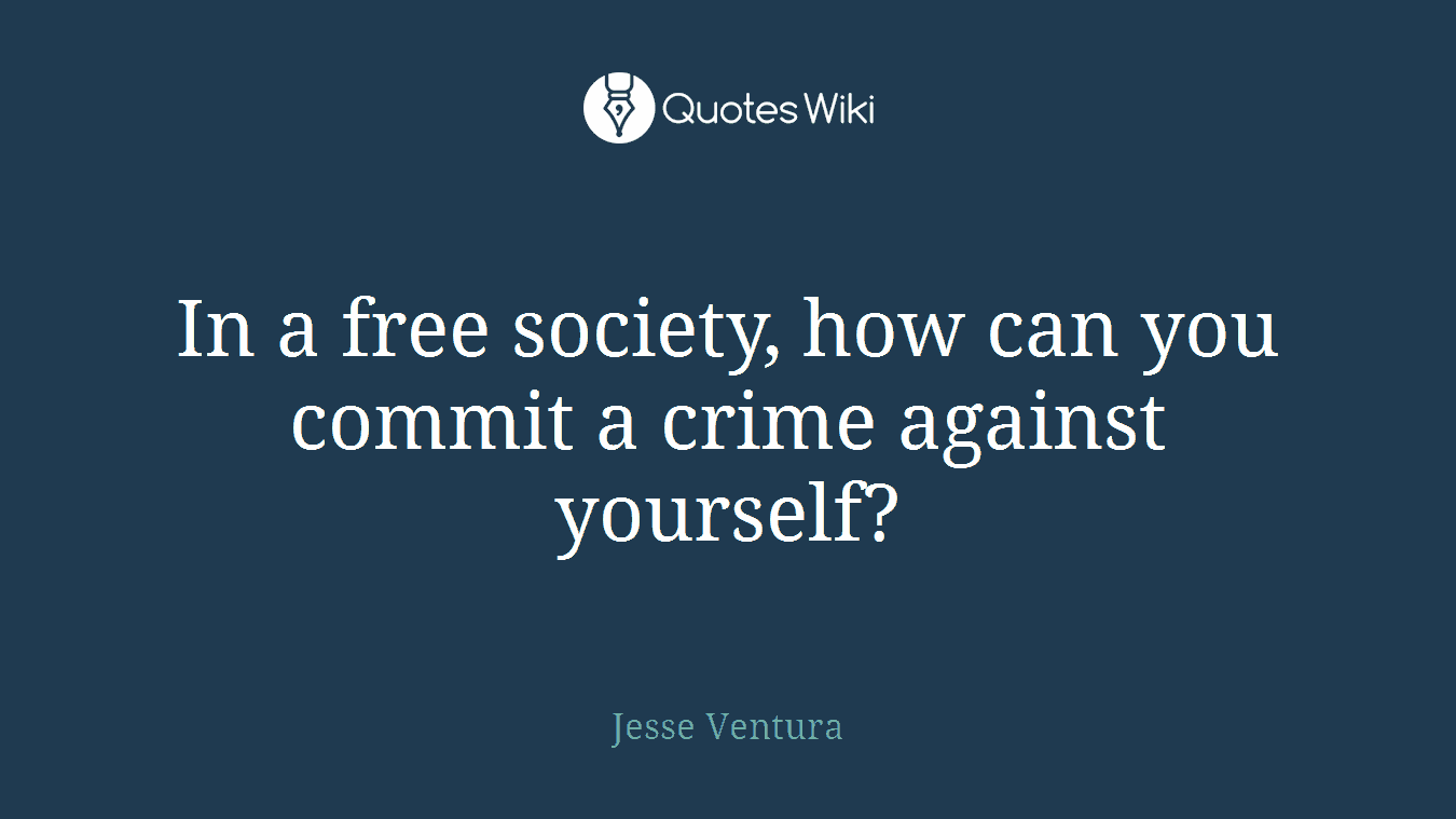 In a free society, how can you commit a crime against yourself?