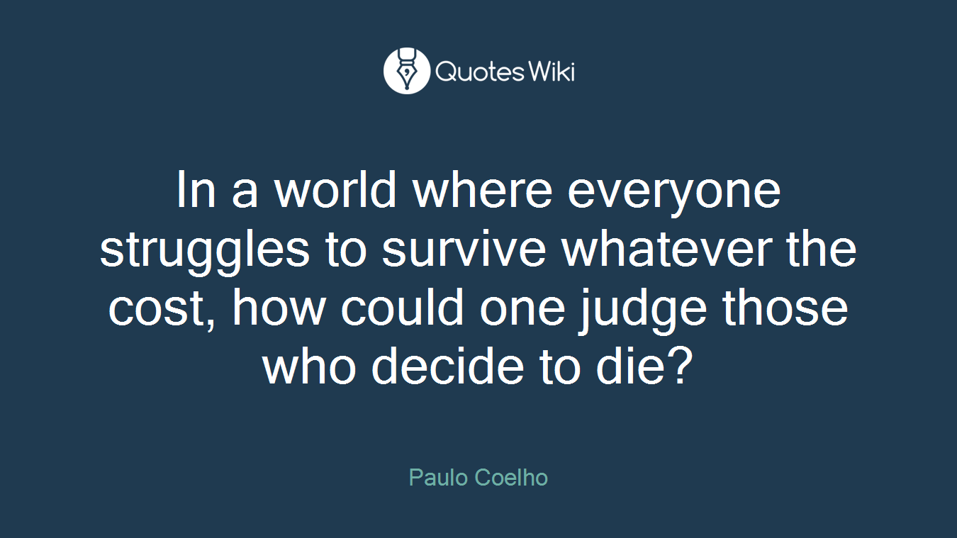 In a world where everyone struggles to survive whatever the cost, how could one judge those who decide to die?