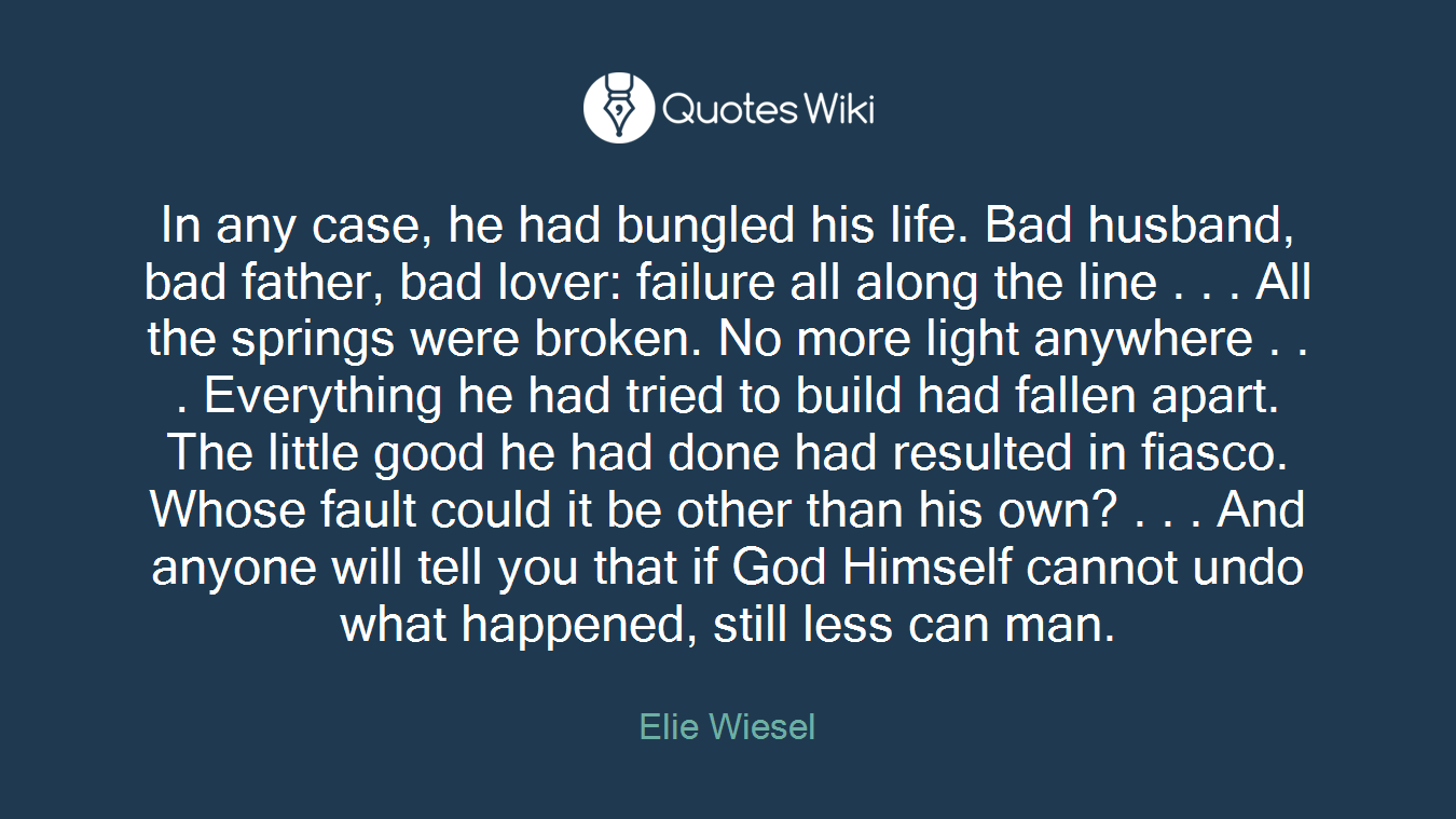 In any case, he had bungled his life. Bad husba...