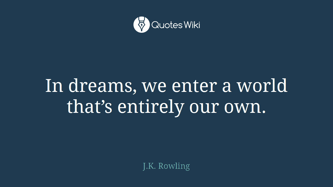 In Dreams We Enter A World Thats Entirely Our Quoteswiki